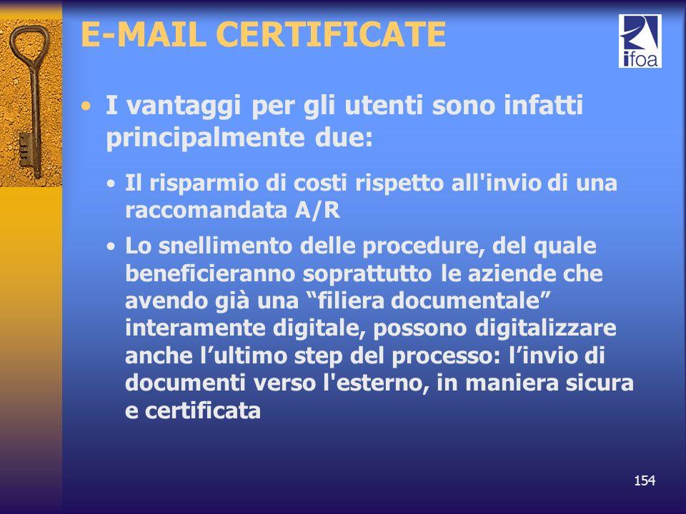 E-MAIL CERTIFICATE I vantaggi per gli utenti sono infatti principalmente due: Il risparmio di costi rispetto all invio di una raccomandata A/R.