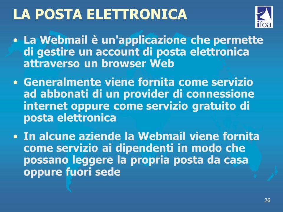 LA POSTA ELETTRONICA La Webmail è un applicazione che permette di gestire un account di posta elettronica attraverso un browser Web.