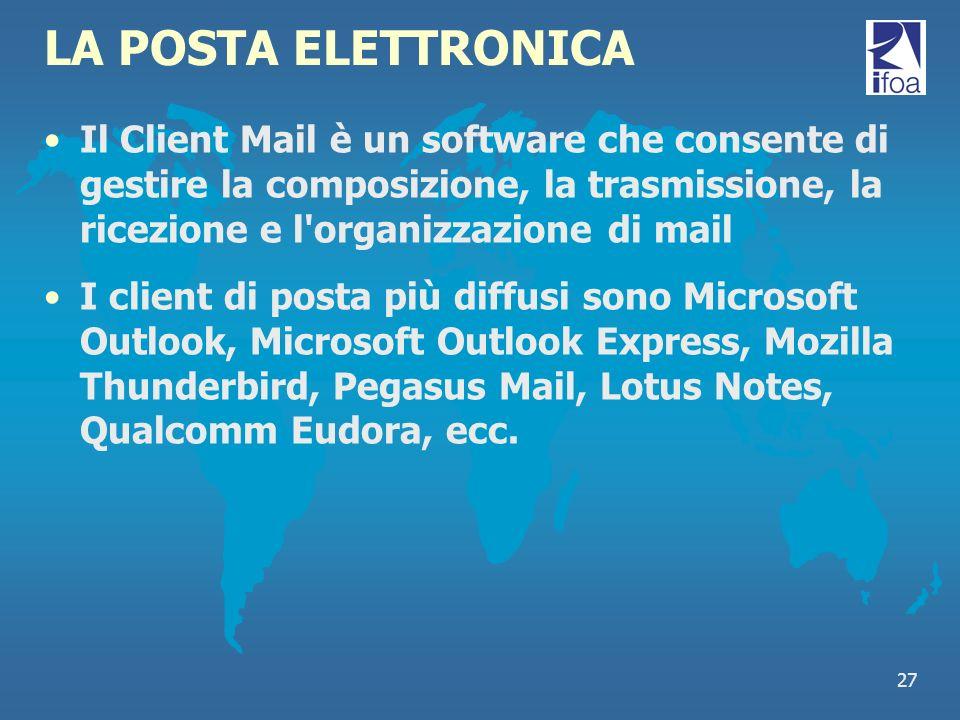 LA POSTA ELETTRONICA Il Client Mail è un software che consente di gestire la composizione, la trasmissione, la ricezione e l organizzazione di mail.