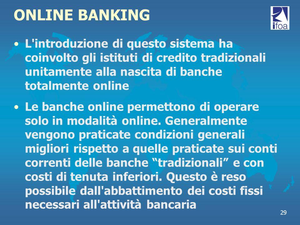 ONLINE BANKING L introduzione di questo sistema ha coinvolto gli istituti di credito tradizionali unitamente alla nascita di banche totalmente online.