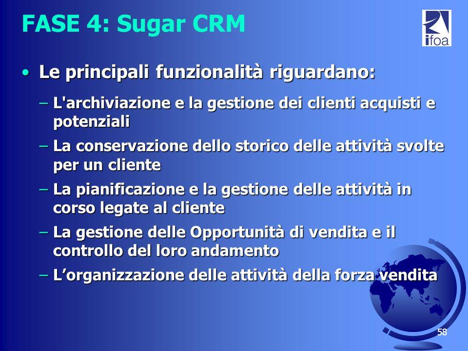FASE 4: Sugar CRM Le principali funzionalità riguardano: