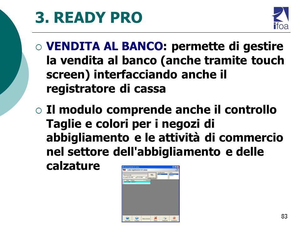 3. READY PRO VENDITA AL BANCO: permette di gestire la vendita al banco (anche tramite touch screen) interfacciando anche il registratore di cassa.