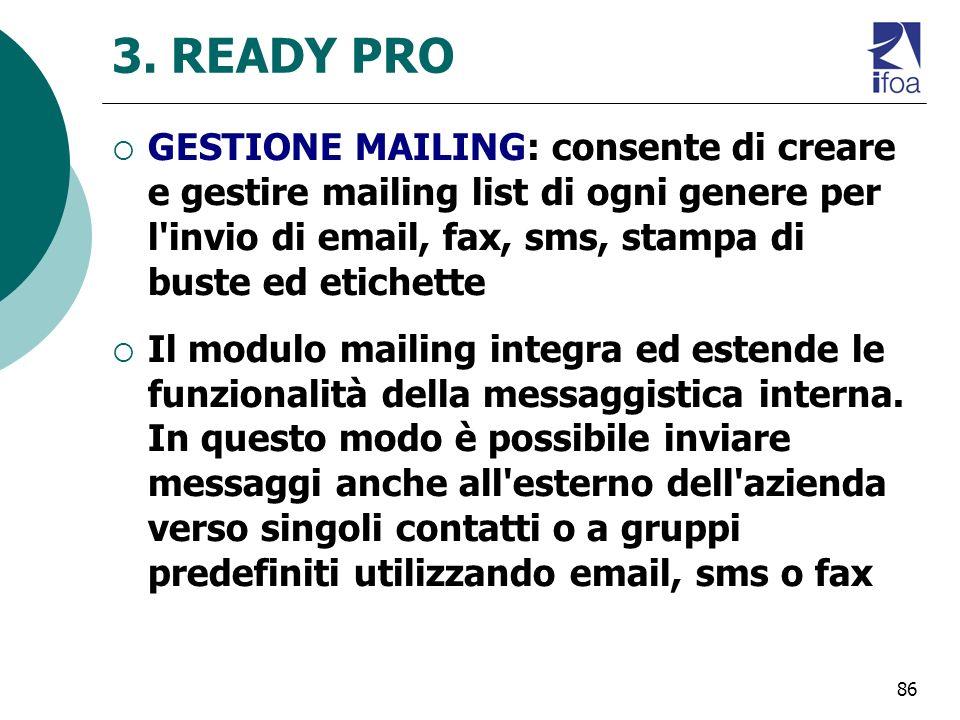 3. READY PRO GESTIONE MAILING: consente di creare e gestire mailing list di ogni genere per l invio di email, fax, sms, stampa di buste ed etichette.