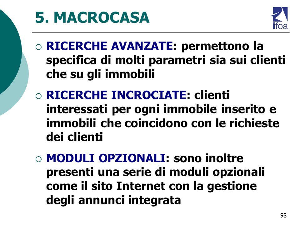 5. MACROCASA RICERCHE AVANZATE: permettono la specifica di molti parametri sia sui clienti che su gli immobili.