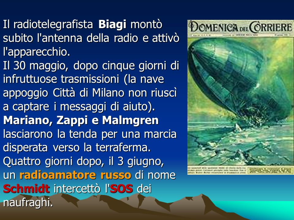Il radiotelegrafista Biagi montò subito l antenna della radio e attivò l apparecchio.