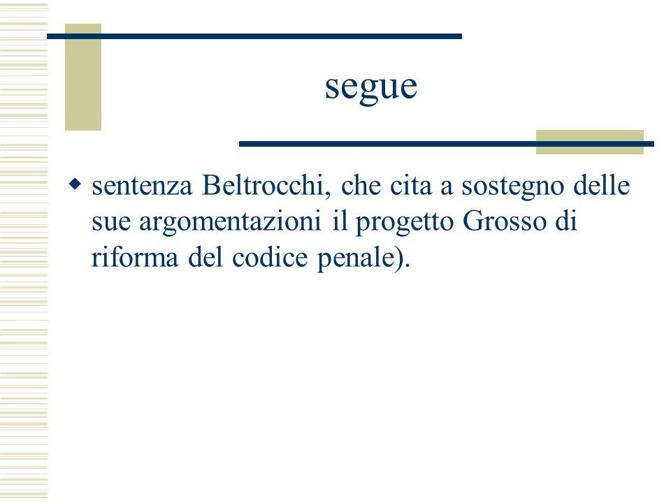 segue sentenza Beltrocchi, che cita a sostegno delle sue argomentazioni il progetto Grosso di riforma del codice penale).
