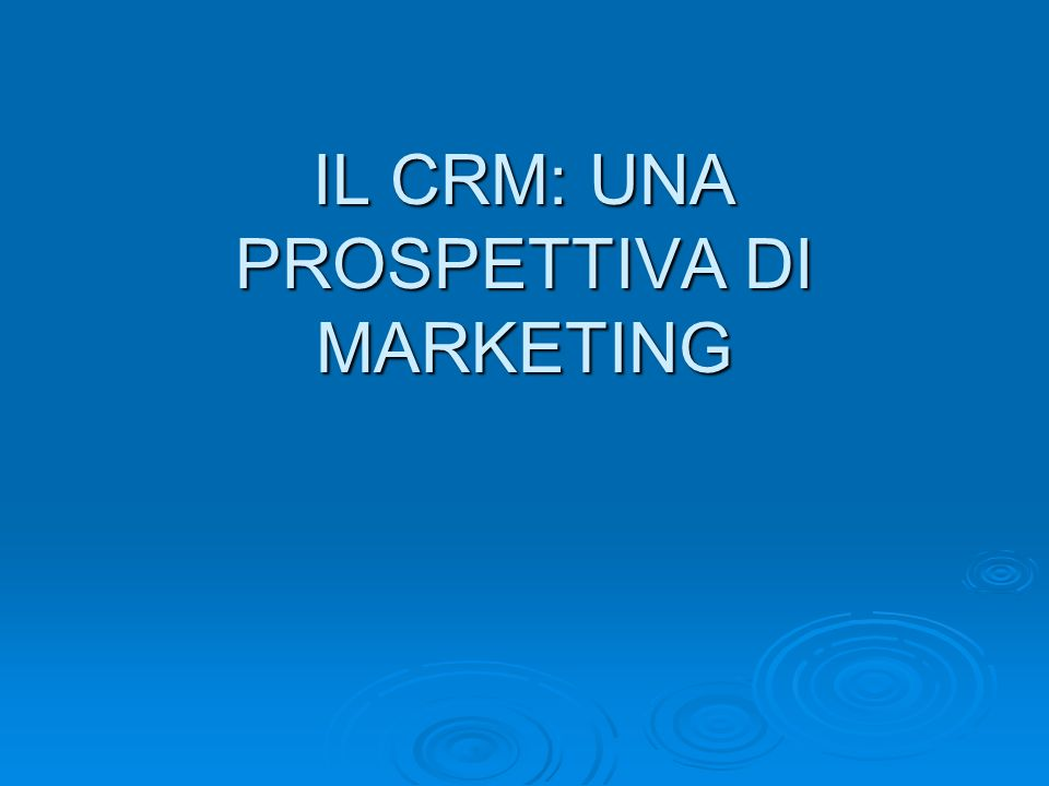 IL CRM: UNA PROSPETTIVA DI MARKETING