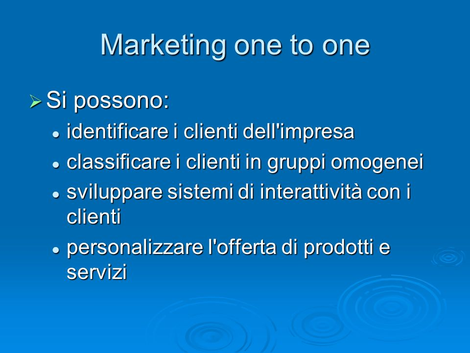 Marketing one to one Si possono: identificare i clienti dell impresa