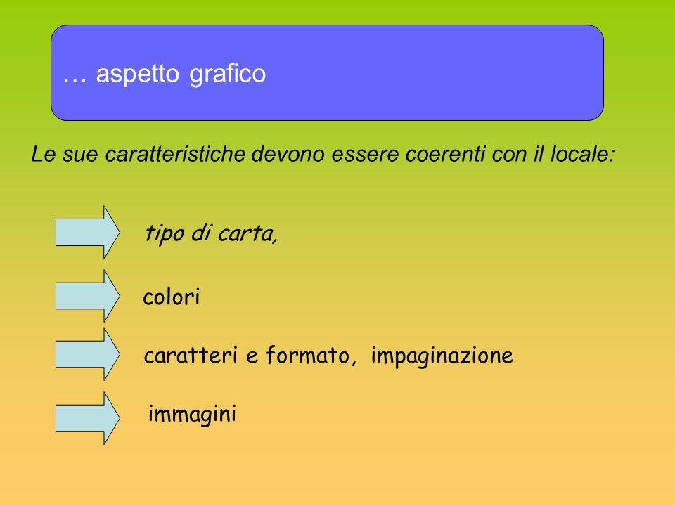 … aspetto graficoLe sue caratteristiche devono essere coerenti con il locale: tipo di carta, colori.