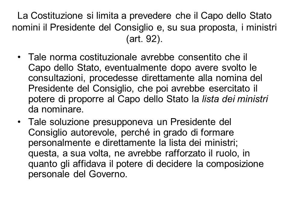 La Costituzione si limita a prevedere che il Capo dello Stato nomini il Presidente del Consiglio e, su sua proposta, i ministri (art. 92).
