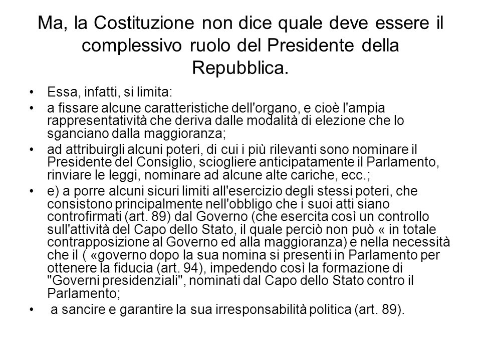 Ma, la Costituzione non dice quale deve essere il complessivo ruolo del Presidente della Repubblica.