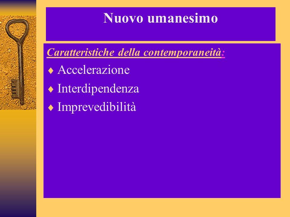 Nuovo umanesimo Accelerazione Interdipendenza Imprevedibilità