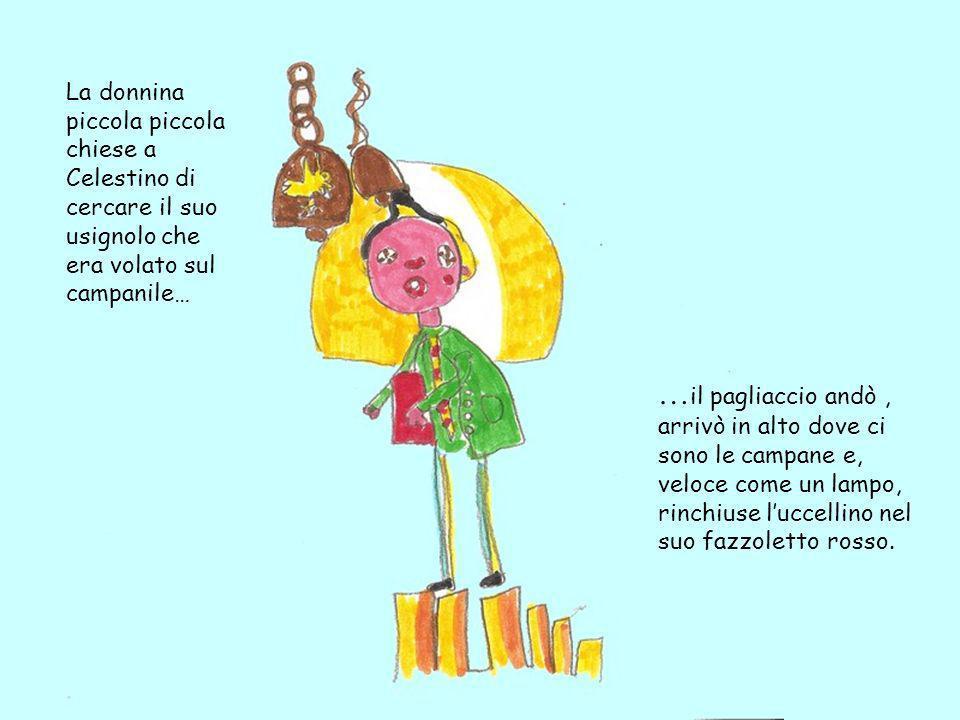 La donnina piccola piccola chiese a Celestino di cercare il suo usignolo che era volato sul campanile…