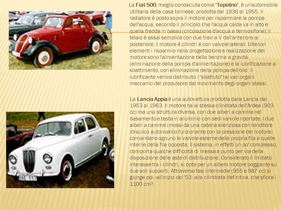 La Fiat 500, meglio conosciuta come Topolino , è un automobile utilitaria della casa torinese, prodotta dal 1936 al 1955. Il radiatore è posto sopra il motore per risparmiare la pompa dell acqua, secondo il principio che l acqua calda va in alto e quella fredda in basso (circolazione d acqua a termosifone); il telaio è assai semplice con due travi a V dall anteriore al posteriore; il motore 4 cilindri è con valvole laterali. Ulteriori elementi i risparmio nella progettazione e realizzazione del motore sono l alimentazione della benzina a gravità (eliminazione della pompa d alimentazione) e la lubrificazione a sbattimento, con eliminazione della pompa dell olio: il lubrificante veniva distribuito ( sbattuto ) ai vari organi meccanici del propulsore dal movimento degli organi stessi.