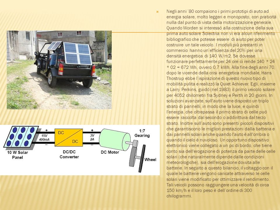 Negli anni '80 compaiono i primi prototipi di auto ad energia solare, molto leggeri e monoposto, con praticità nulla dal punto di vista della motorizzazione generale.