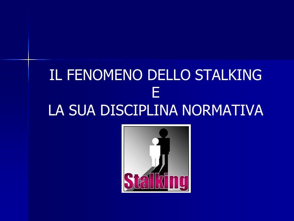 IL FENOMENO DELLO STALKING E LA SUA DISCIPLINA NORMATIVA
