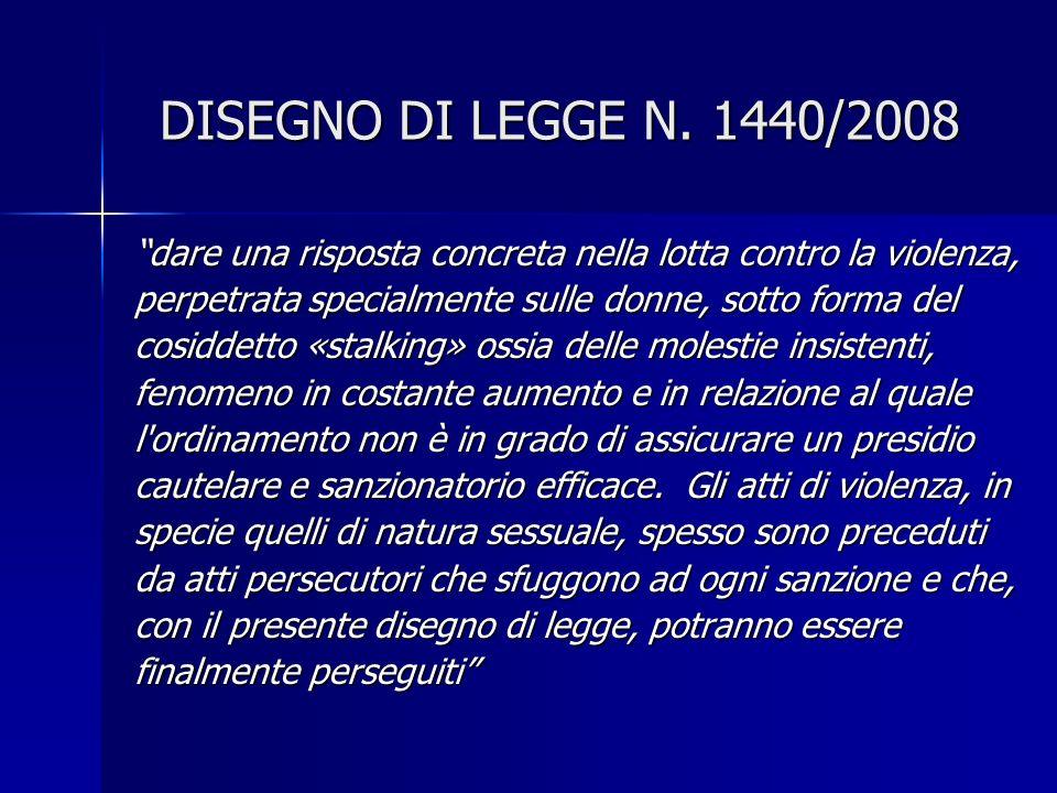 DISEGNO DI LEGGE N. 1440/2008 dare una risposta concreta nella lotta contro la violenza, perpetrata specialmente sulle donne, sotto forma del.