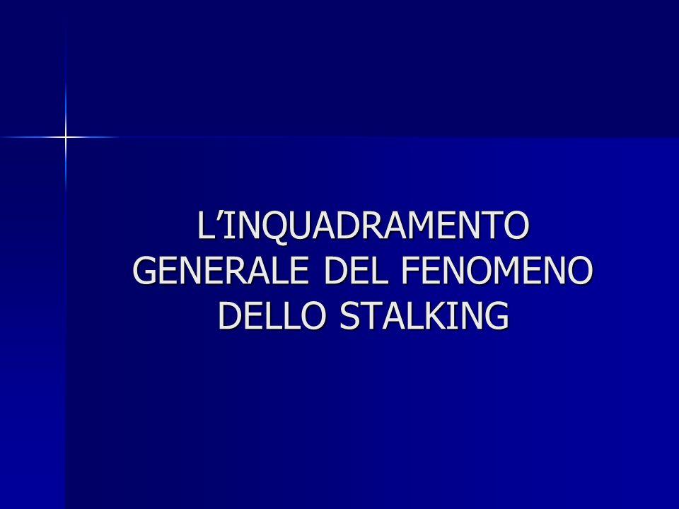 L'INQUADRAMENTO GENERALE DEL FENOMENO DELLO STALKING