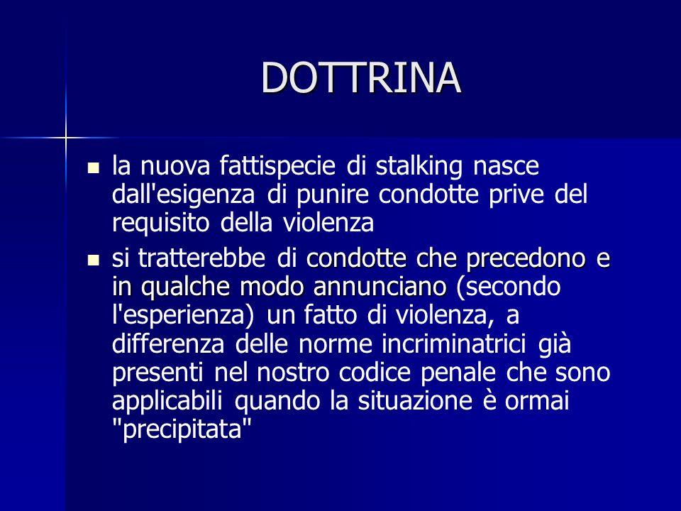 DOTTRINA la nuova fattispecie di stalking nasce dall esigenza di punire condotte prive del requisito della violenza.