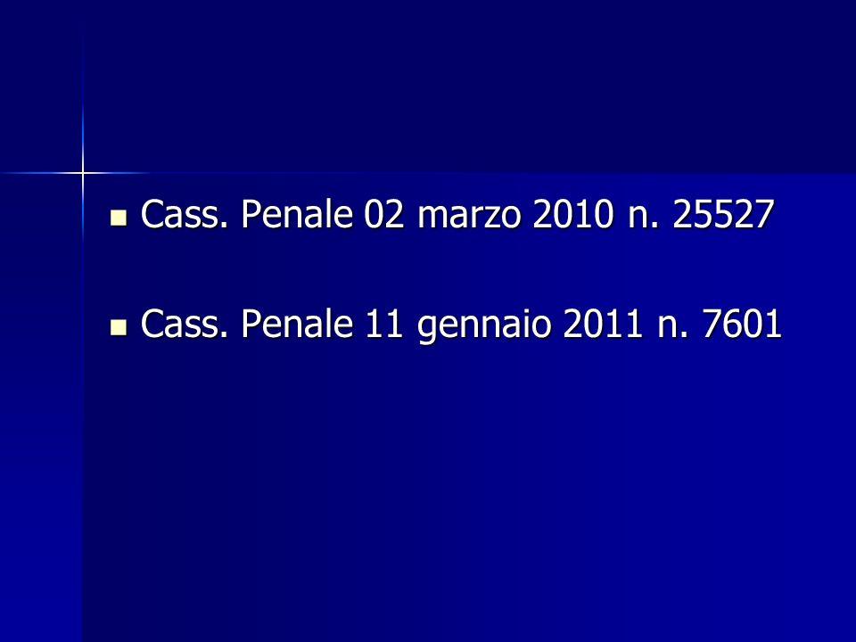 Cass. Penale 02 marzo 2010 n. 25527 Cass. Penale 11 gennaio 2011 n. 7601