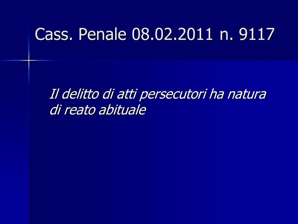 Cass. Penale 08.02.2011 n. 9117 Il delitto di atti persecutori ha natura di reato abituale