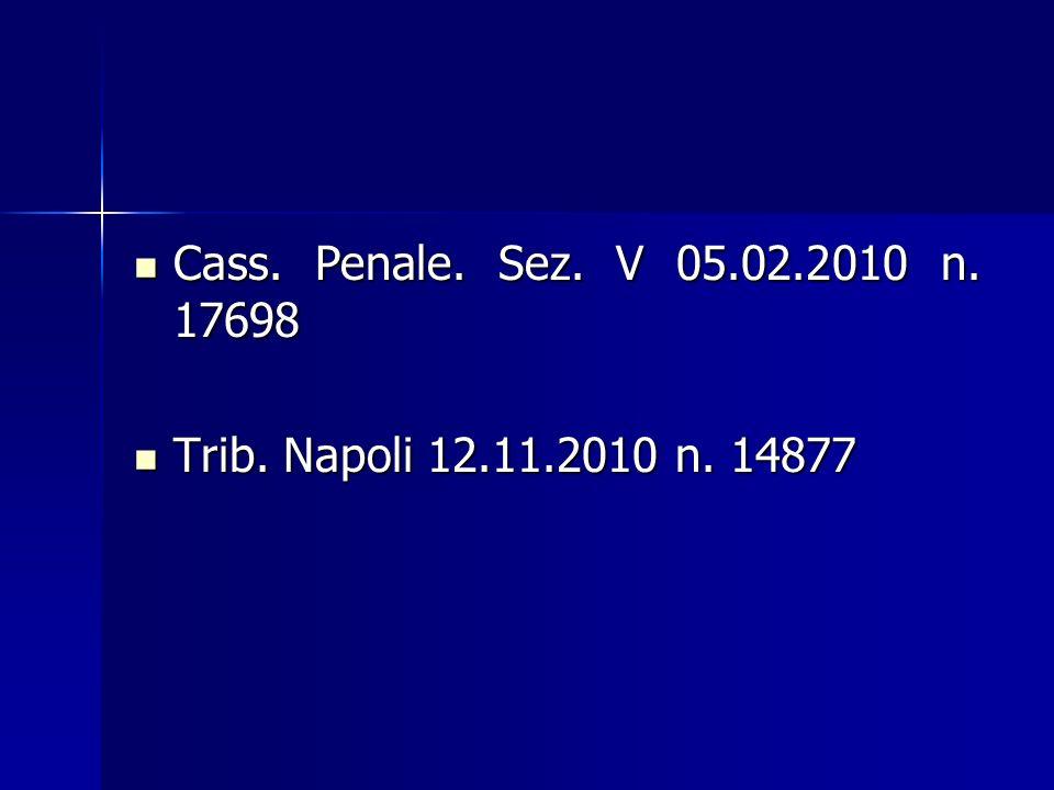 Cass. Penale. Sez. V 05.02.2010 n. 17698 Trib. Napoli 12.11.2010 n. 14877