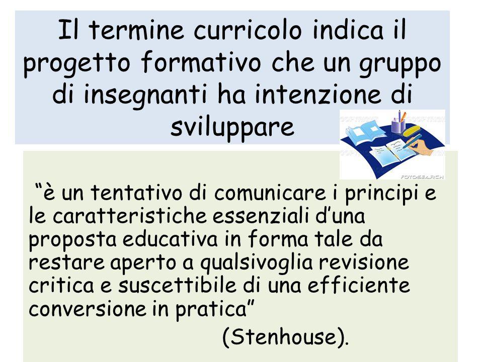 Il termine curricolo indica il progetto formativo che un gruppo di insegnanti ha intenzione di sviluppare