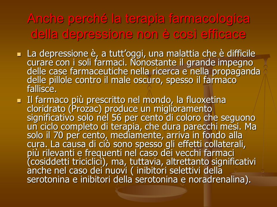 Anche perché la terapia farmacologica della depressione non è così efficace