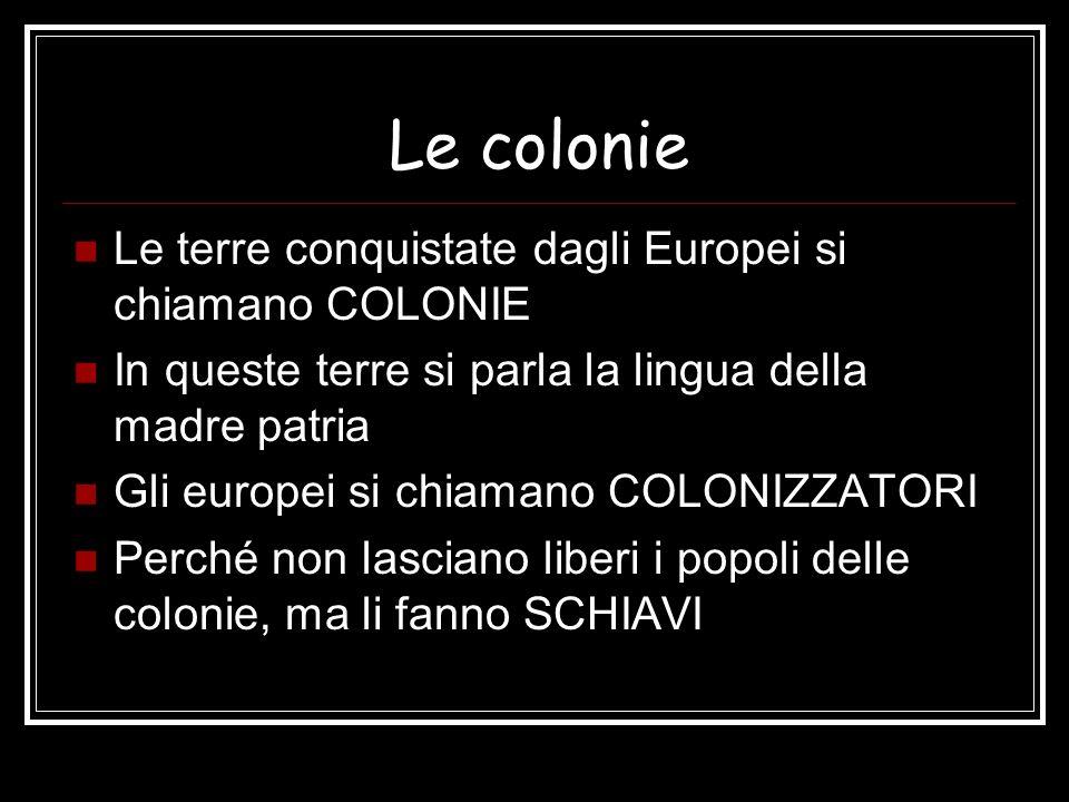 Le colonie Le terre conquistate dagli Europei si chiamano COLONIE