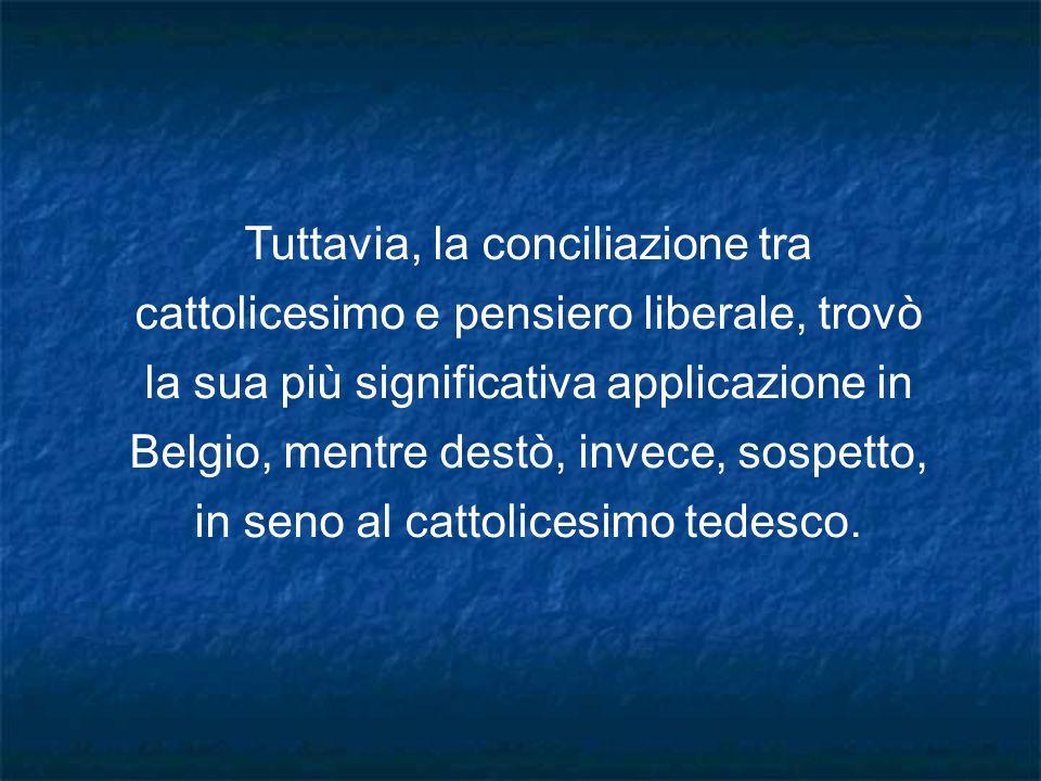 Tuttavia, la conciliazione tra cattolicesimo e pensiero liberale, trovò la sua più significativa applicazione in Belgio, mentre destò, invece, sospetto, in seno al cattolicesimo tedesco.