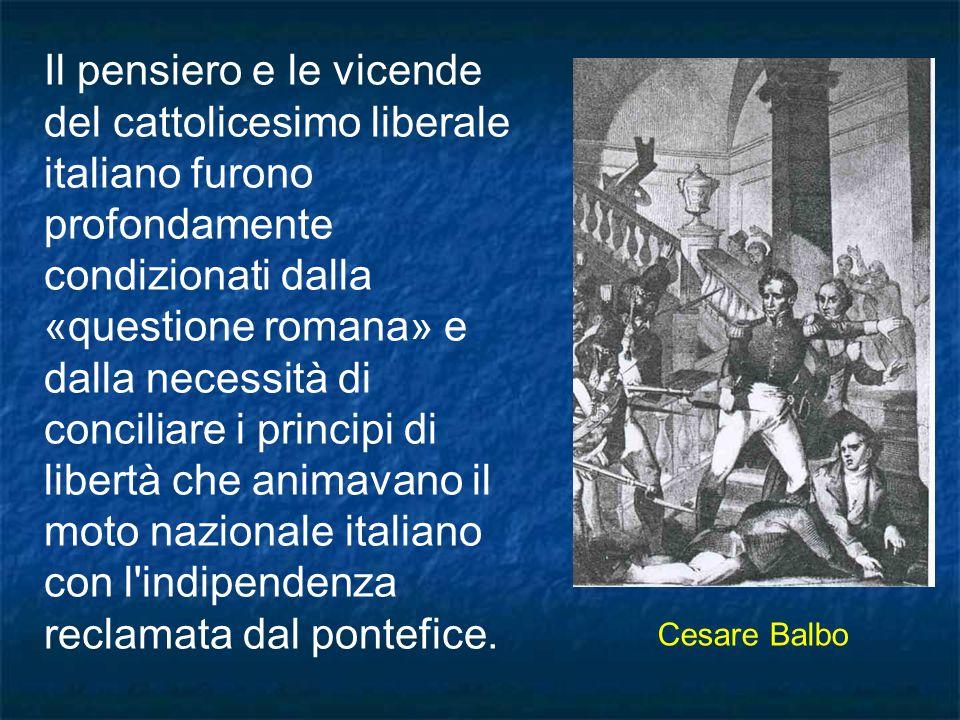 Il pensiero e le vicende del cattolicesimo liberale italiano furono profondamente condizionati dalla «questione romana» e dalla necessità di conciliare i principi di libertà che animavano il moto nazionale italiano con l indipendenza reclamata dal pontefice.