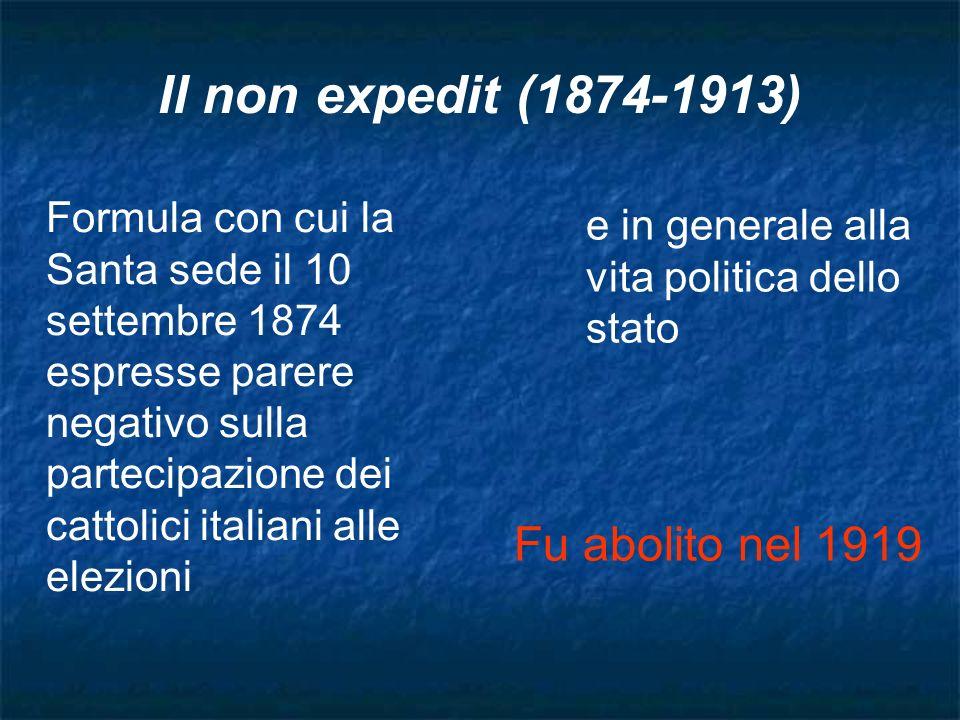 Il non expedit (1874-1913) Fu abolito nel 1919
