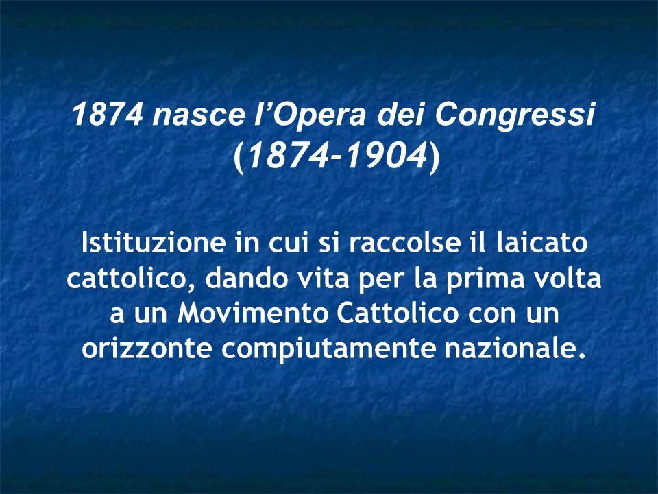 1874 nasce l'Opera dei Congressi (1874-1904)