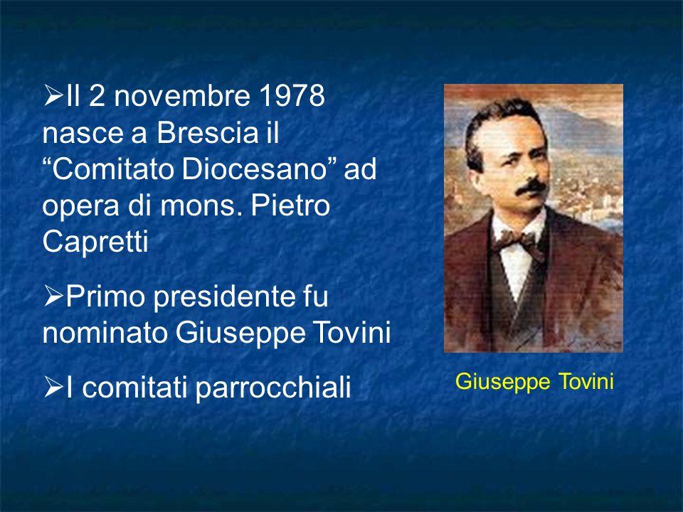 Primo presidente fu nominato Giuseppe Tovini