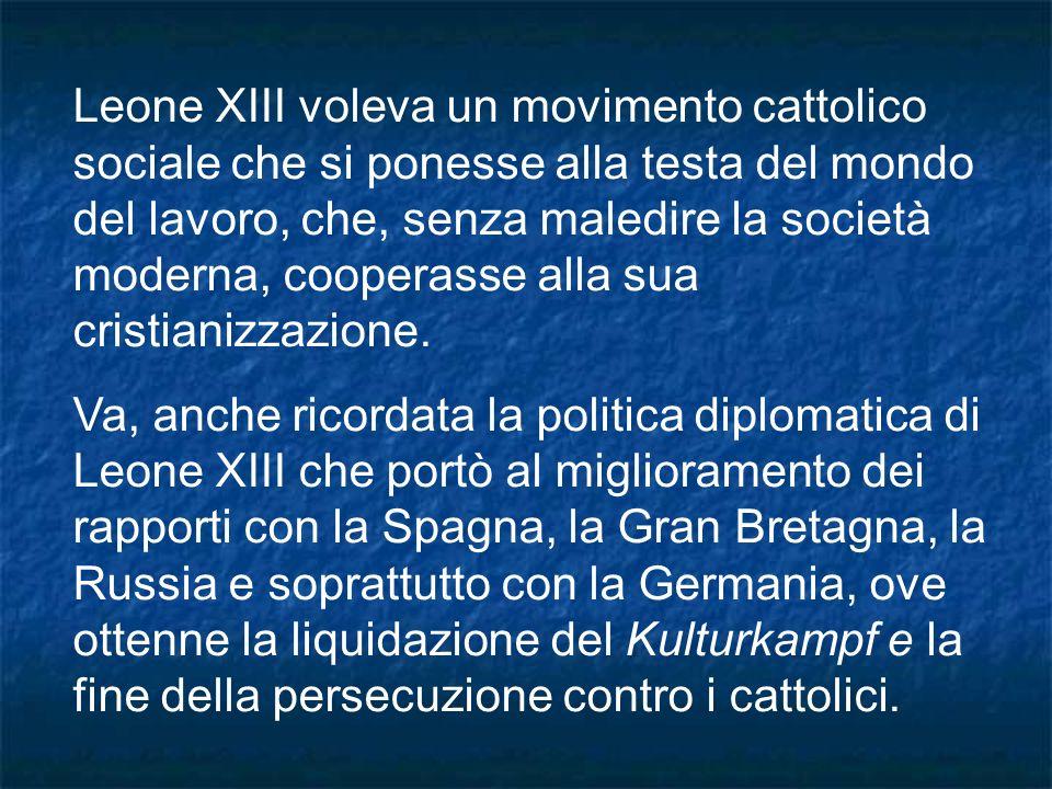 Leone XIII voleva un movimento cattolico sociale che si ponesse alla testa del mondo del lavoro, che, senza maledire la società moderna, cooperasse alla sua cristianizzazione.