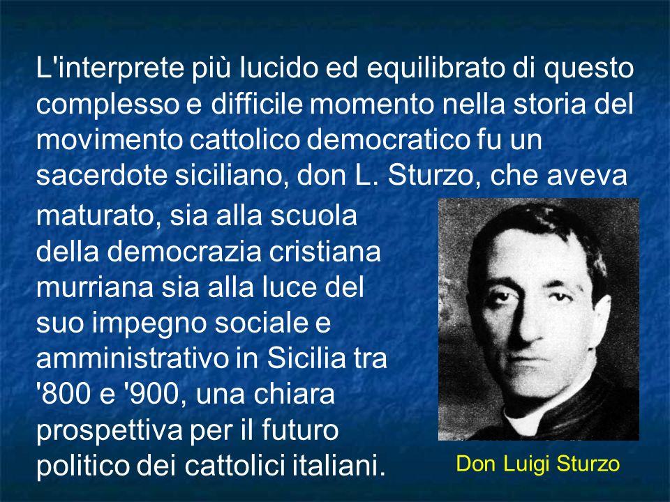 L interprete più lucido ed equilibrato di questo complesso e difficile momento nella storia del movimento cattolico democratico fu un sacerdote siciliano, don L. Sturzo, che aveva