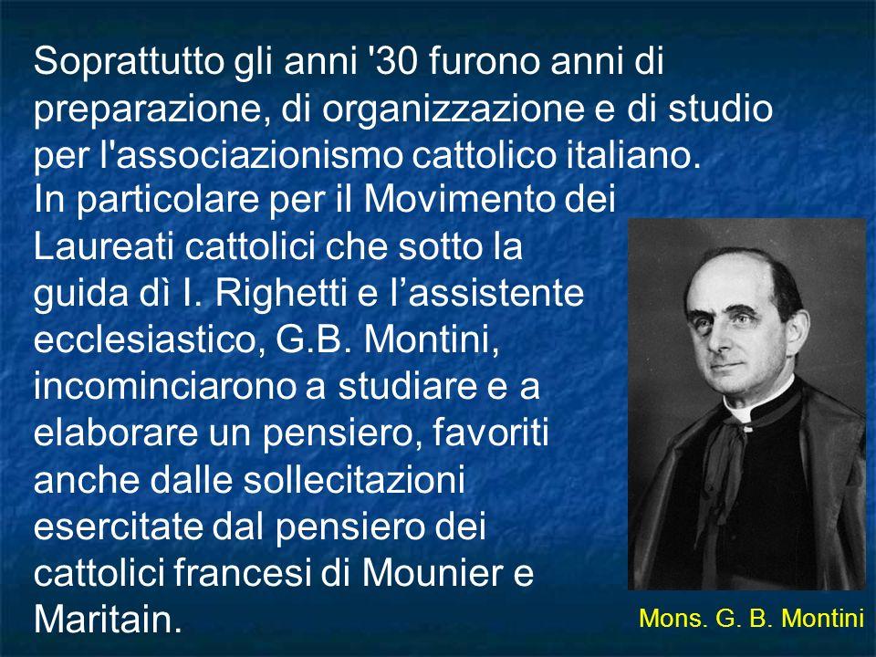 Soprattutto gli anni 30 furono anni di preparazione, di organizzazione e di studio per l associazionismo cattolico italiano.