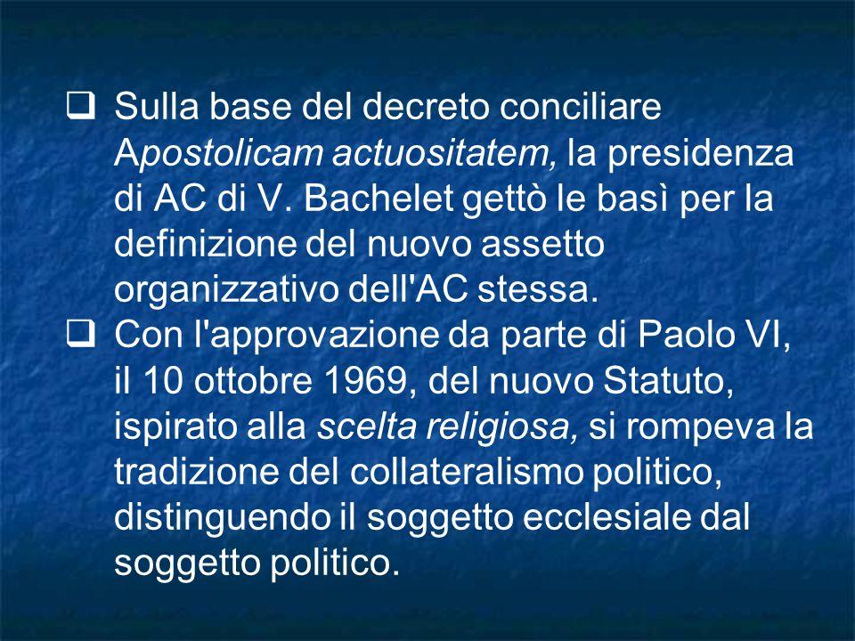 Sulla base del decreto conciliare Apostolicam actuositatem, la presidenza di AC di V. Bachelet gettò le basì per la definizione del nuovo assetto organizzativo dell AC stessa.