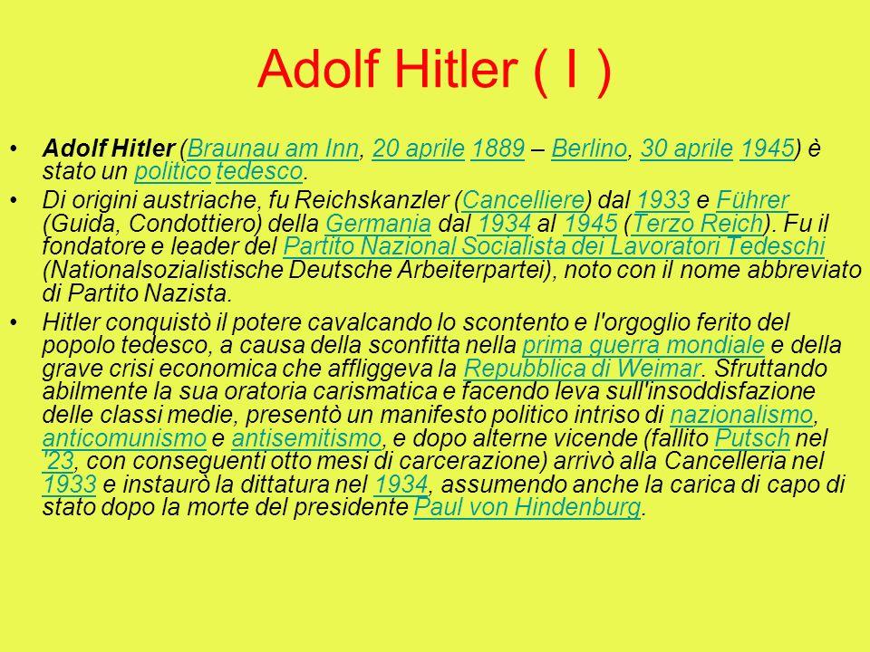 Adolf Hitler ( I ) Adolf Hitler (Braunau am Inn, 20 aprile 1889 – Berlino, 30 aprile 1945) è stato un politico tedesco.