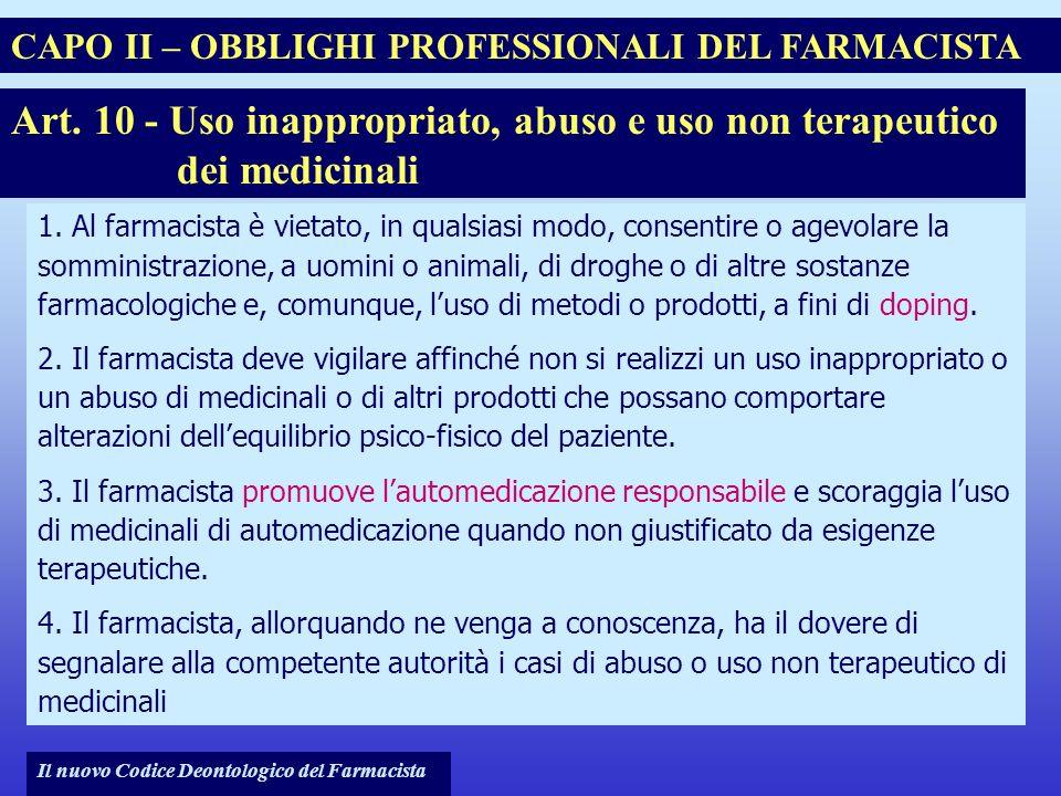 Note per il relatore CAPO II – OBBLIGHI PROFESSIONALI DEL FARMACISTA. Art. 10 - Uso inappropriato, abuso e uso non terapeutico dei medicinali.