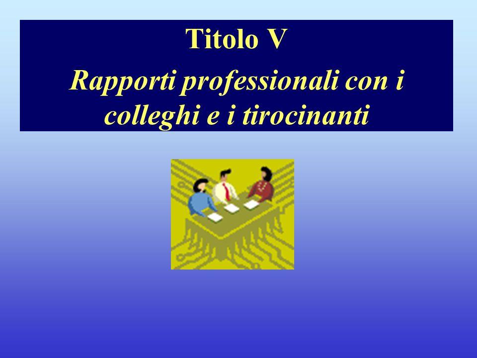 Titolo V Rapporti professionali con i colleghi e i tirocinanti