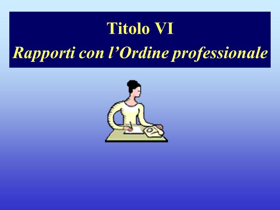 Titolo VI Rapporti con l'Ordine professionale
