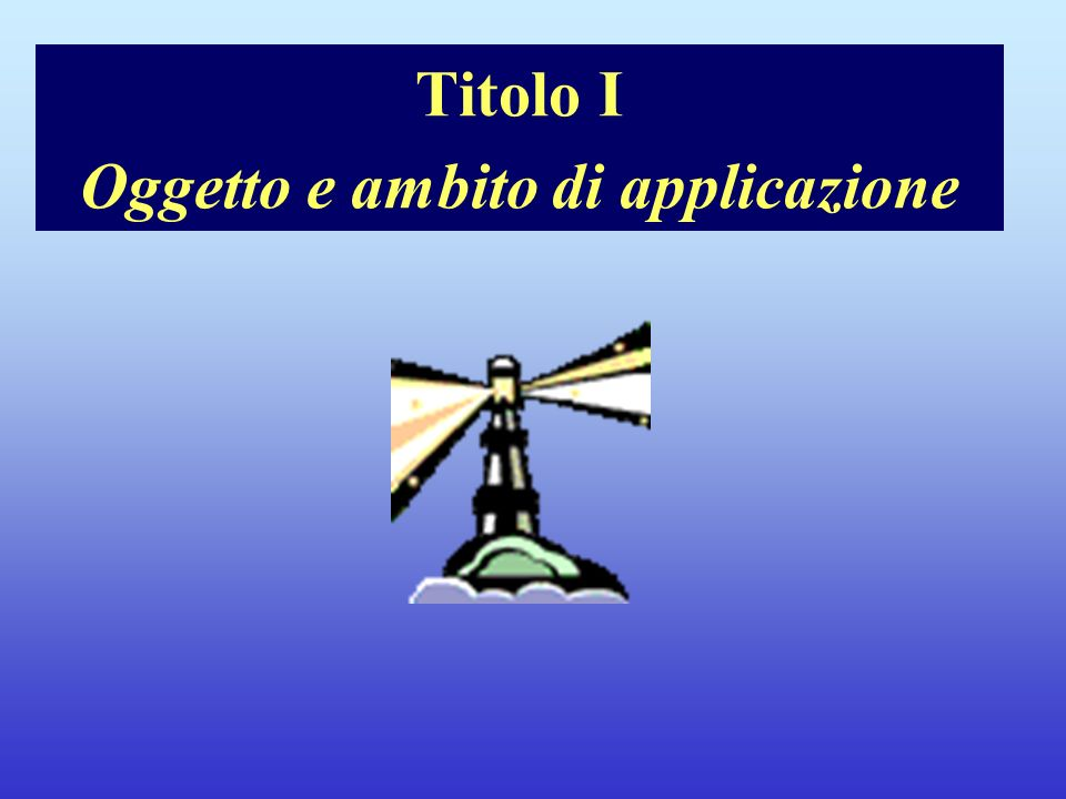 Titolo I Oggetto e ambito di applicazione