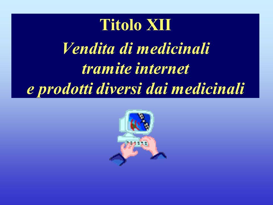 Note per il relatore Titolo XII Vendita di medicinali tramite internet e prodotti diversi dai medicinali.