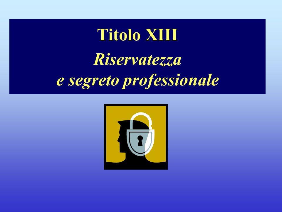 Titolo XIII Riservatezza e segreto professionale