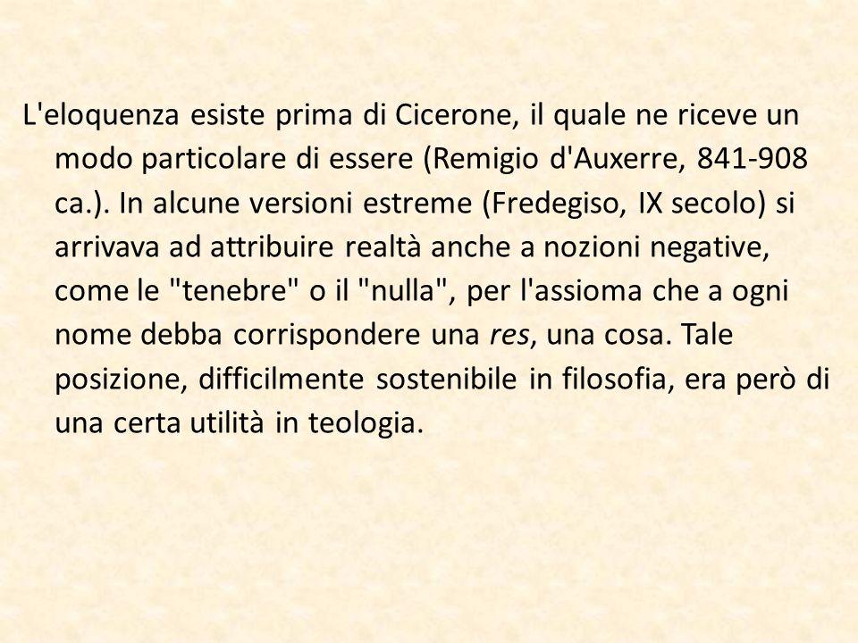 L eloquenza esiste prima di Cicerone, il quale ne riceve un modo particolare di essere (Remigio d Auxerre, 841-908 ca.).