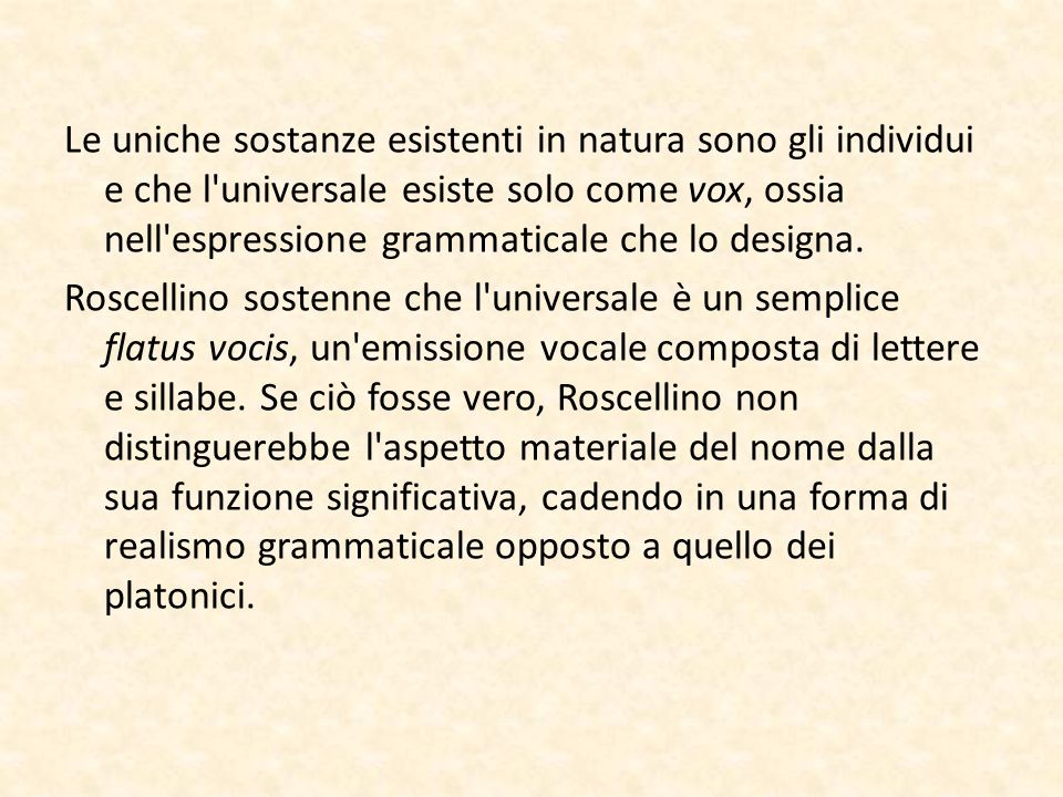 Le uniche sostanze esistenti in natura sono gli individui e che l universale esiste solo come vox, ossia nell espressione grammaticale che lo designa.
