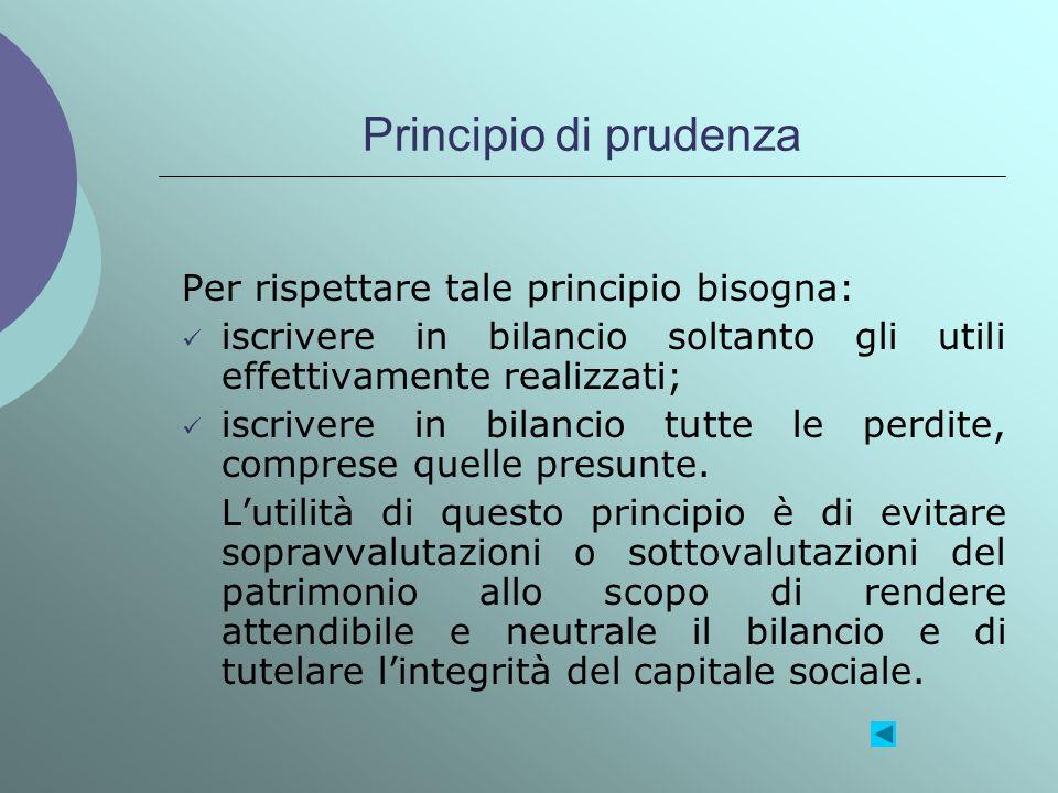 Principio di prudenza Per rispettare tale principio bisogna: