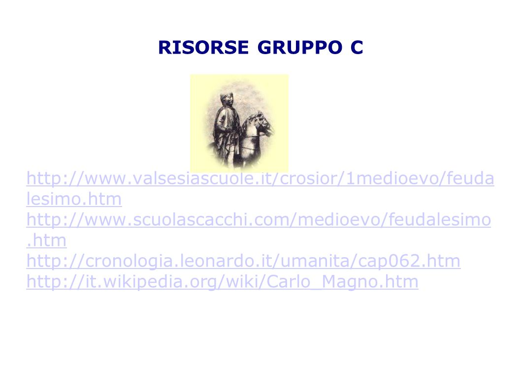 RISORSE GRUPPO C http://www.valsesiascuole.it/crosior/1medioevo/feudalesimo.htm. http://www.scuolascacchi.com/medioevo/feudalesimo.htm.