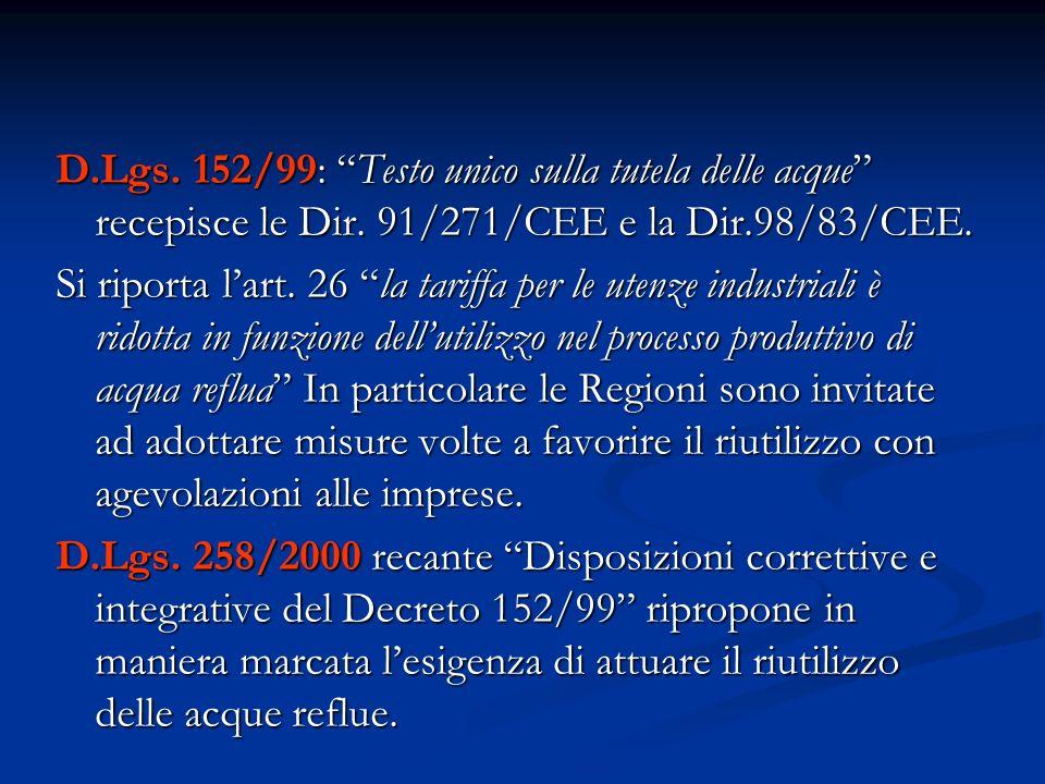 D.Lgs. 152/99: Testo unico sulla tutela delle acque recepisce le Dir. 91/271/CEE e la Dir.98/83/CEE.